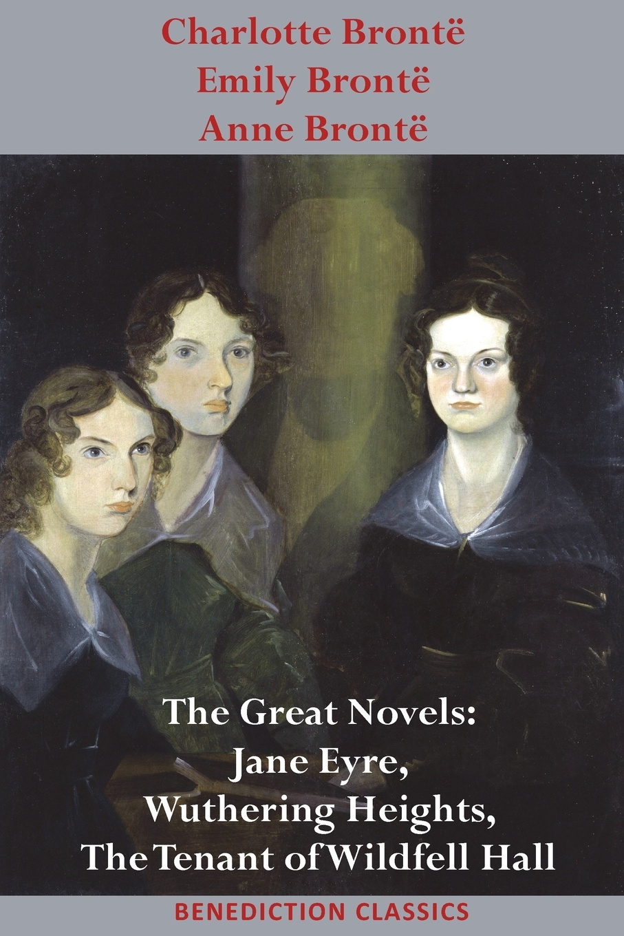 Charlotte Brontë, Emily Anne Brontë Bronte, Bronte and Bronte. The Great Novels: Jane Eyre, Wuthering Heights, Tenant of Wildfell Hall