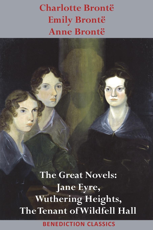 Charlotte Brontë, Emily Brontë, Anne Brontë Charlotte Bronte, Emily Bronte and Anne Bronte. The Great Novels: Jane Eyre, Wuthering Heights, and The Tenant of Wildfell Hall charlotte brontë emma