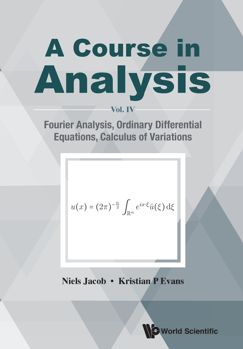 Niels Jacob, Kristian P Evans A Course in Analysis. Vol. IV: Fourier Analysis, Ordinary Differential Equations, Calculus of Variations daniel arrigo j symmetry analysis of differential equations an introduction