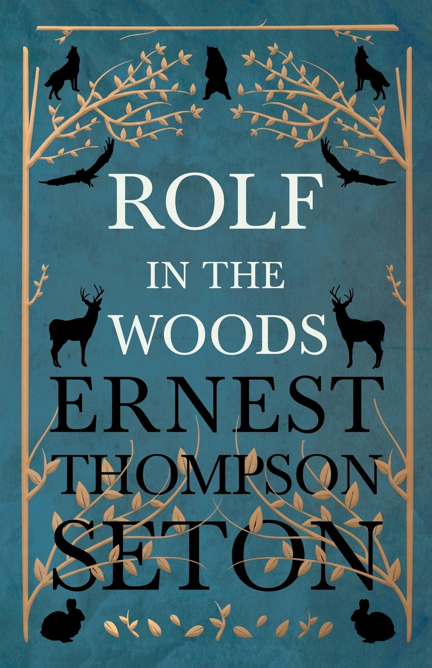 Ernest Thompson Seton Rolf in the Woods ernest seton thompson the biography of a grizzly