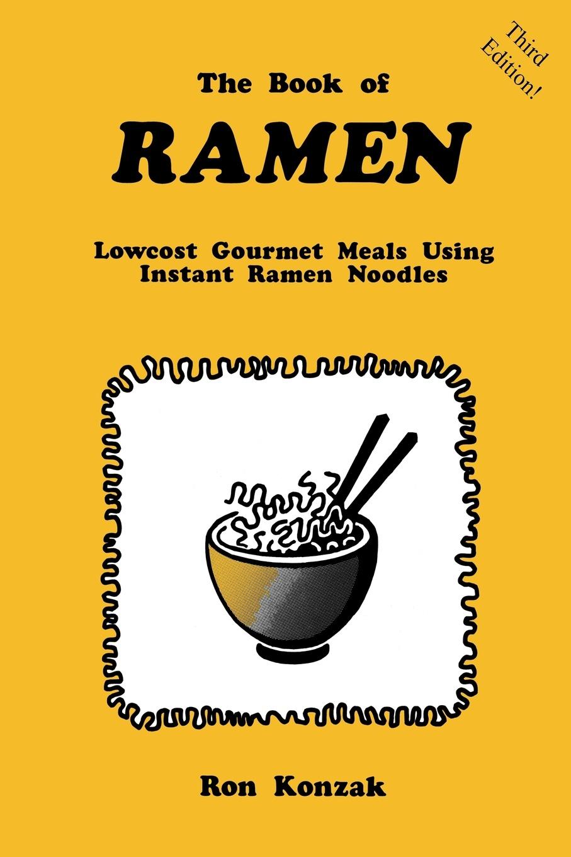 купить Ron Konzak The Book of Ramen. Lowcost Gourmet Meals Using Instant Ramen Noodles онлайн