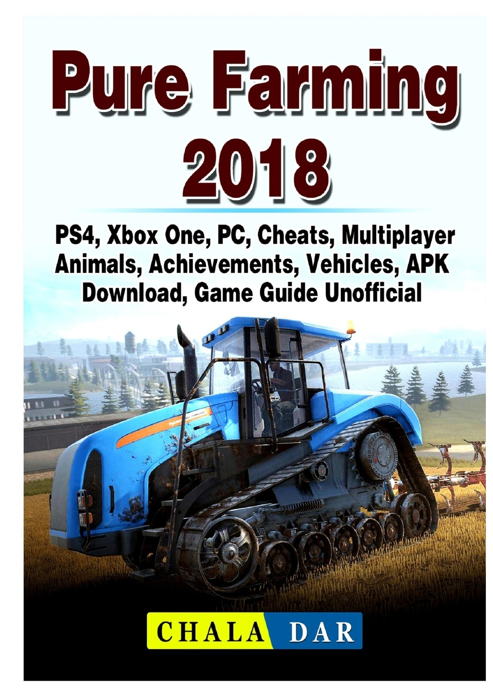 где купить Chala Dar Pure Farming 2018, PS4, Xbox One, PC, Cheats, Multiplayer, Animals, Achievements, Vehicles, APK, Download, Game Guide Unofficial по лучшей цене