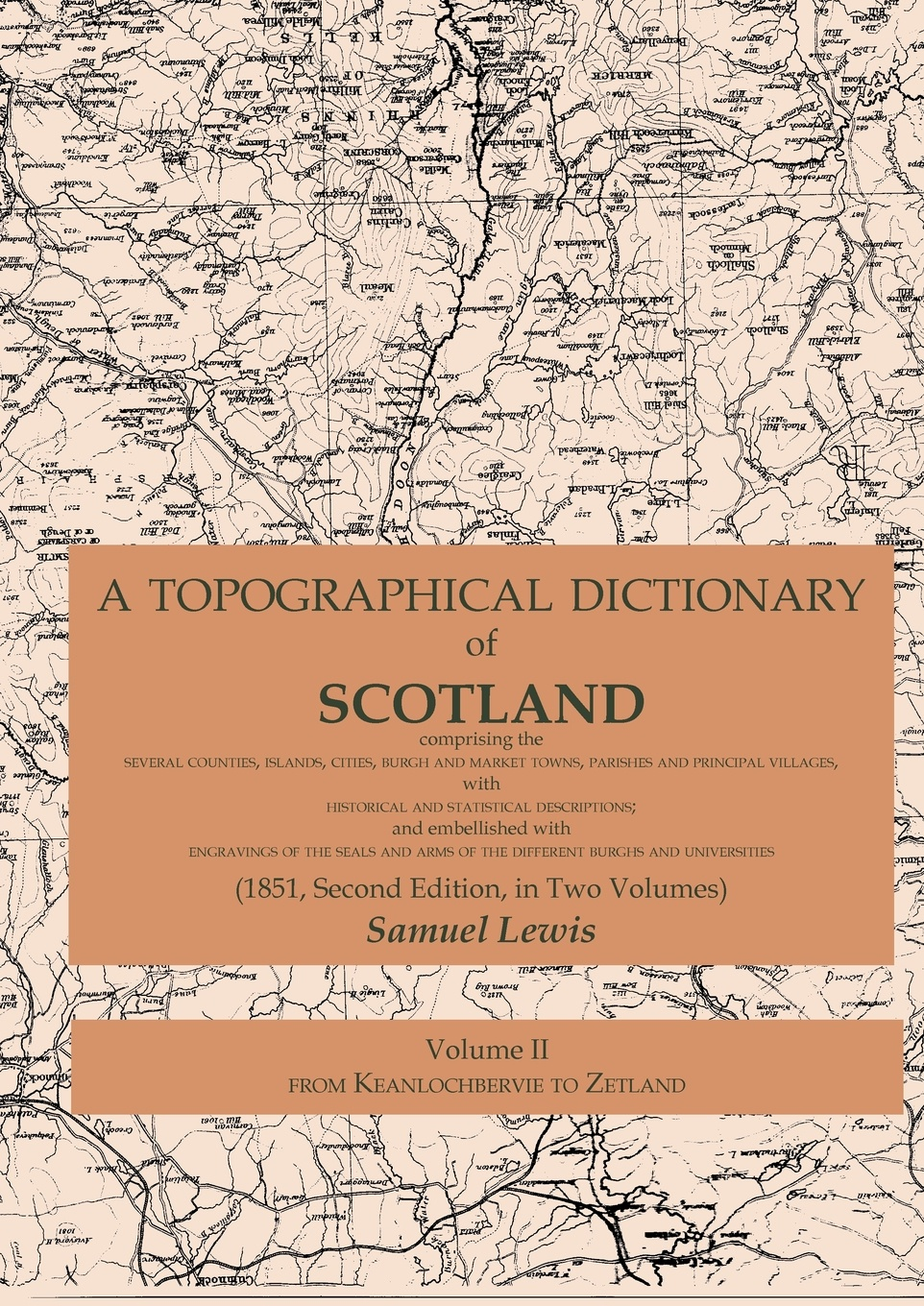 Samuel Lewis A Topographical Dictionary of Scotland comprising the several counties, islands, cities, burgh and market towns, parishes and principal villages, with historical and statistical descriptions; and embellished with engravings of the seals and arms o...