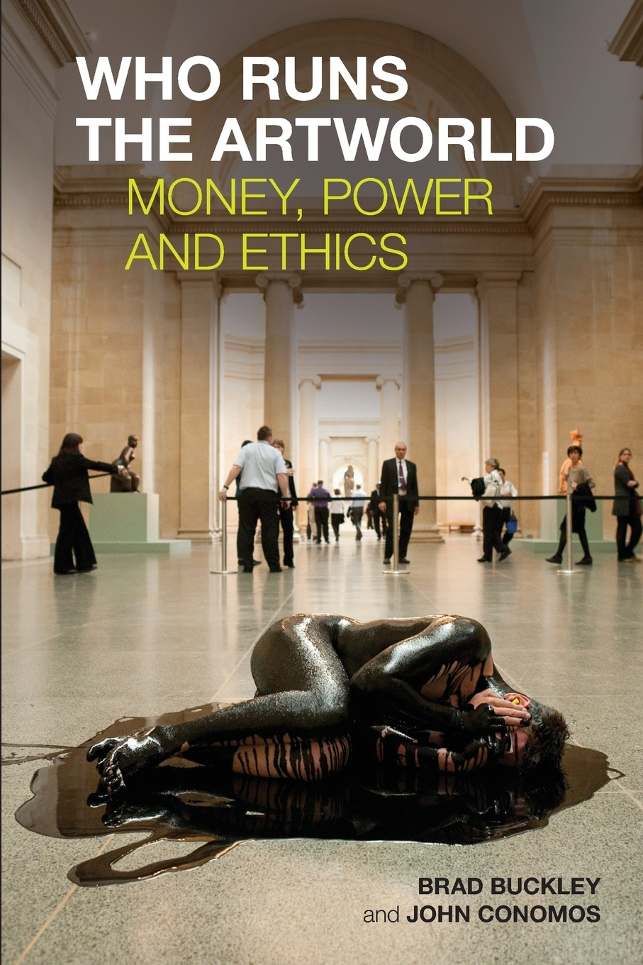 Brad Buckley Who Runs the Artworld. Money, Power and Ethics citizen hughes the power the money and the madness