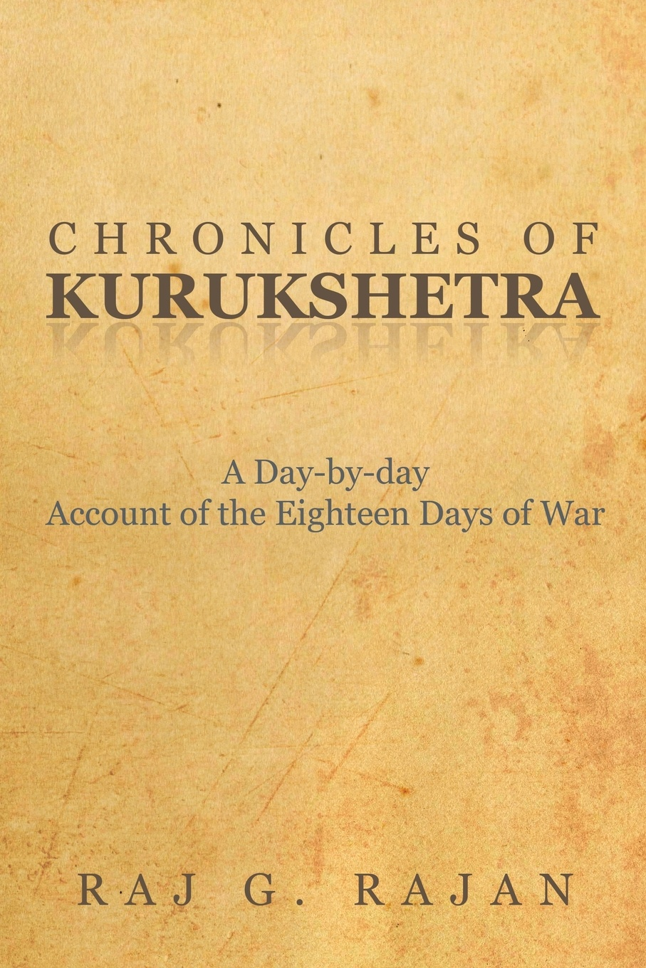 Raj G. Rajan Chronicles of Kurukshetra. A Day-By-Day Account of the Eighteen Days of War the hermitage day by day