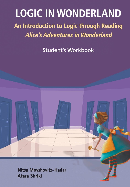 Nitsa Movshovitz-Hadar, Atara Shriki Logic in Wonderland. An Introduction to Logic through Reading Alice's Adventures in Wonderland - Student's Workbook click on 4 student s workbook