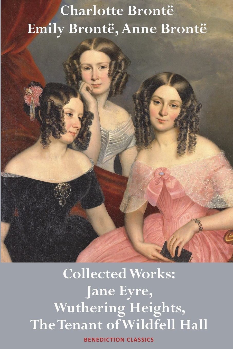 Charlotte Brontë, Emily Anne Brontë Bronte, Bronte and Bronte. Collected Works: Jane Eyre, Wuthering Heights, The Tenant of Wildfell Hall