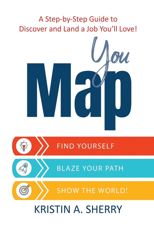 Kristin Sherry YouMap. Find Yourself. Blaze Your Path. Show the World! donna serdula linkedin profile optimization for dummies