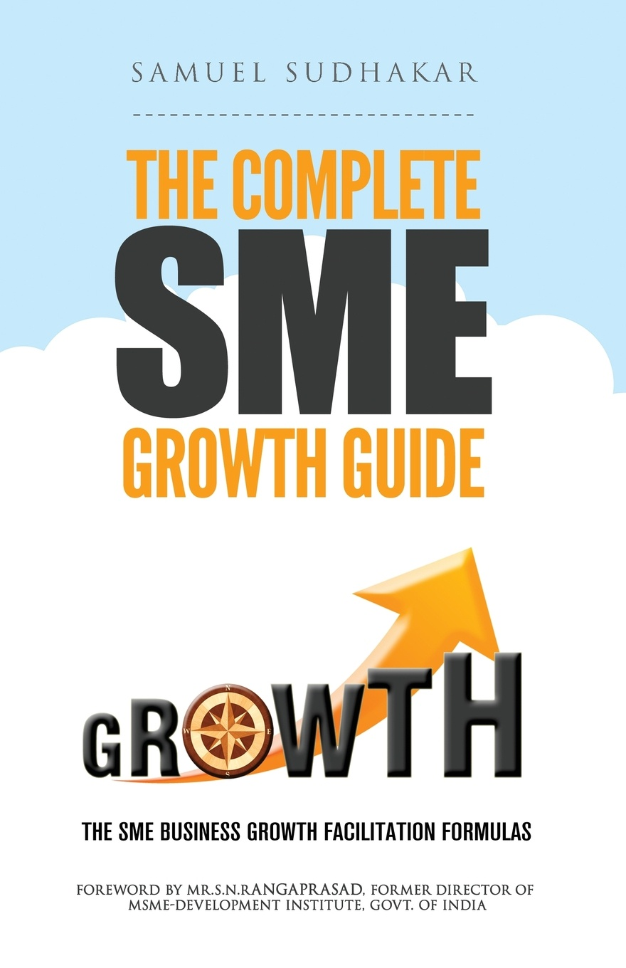 Samuel Sudhakar The Complete SME Growth Guide. SME Business Growth Facilitation Formulas lowellyne james sustainability footprints in smes strategy and case studies for entrepreneurs and small business