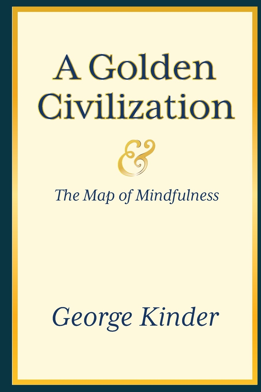 George D Kinder A Golden Civilization and the Map of Mindfulness us and them