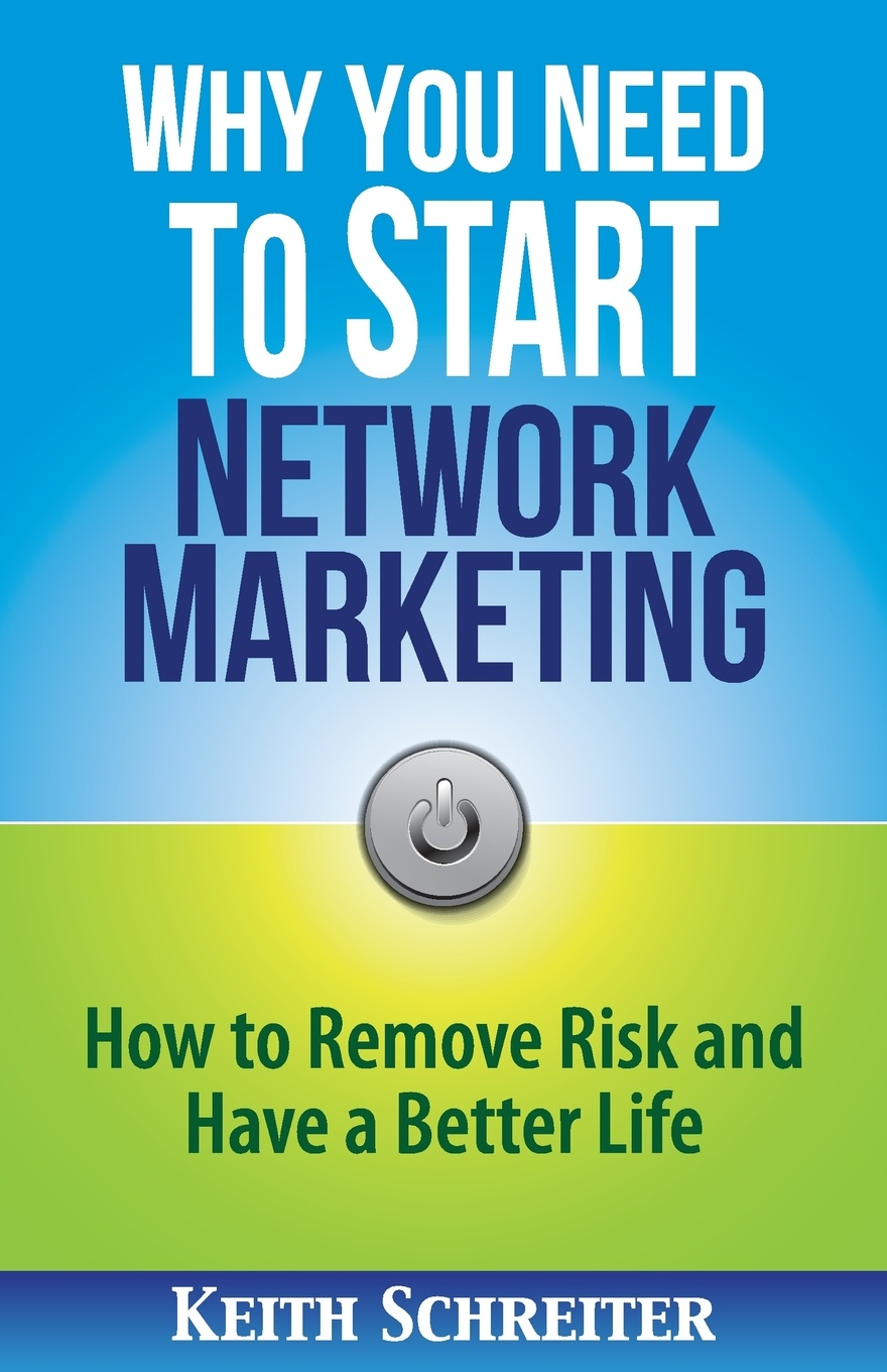лучшая цена Keith Schreiter Why You Need to Start Network Marketing. How to Remove Risk and Have a Better Life
