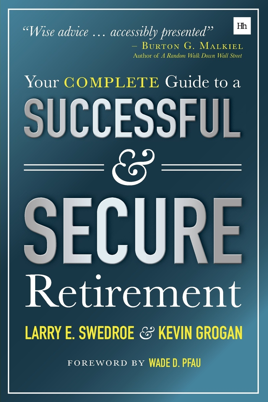 Larry E. Swedroe, Kevin Grogan Your Complete Guide to a Successful and Secure Retirement larry swedroe e the quest for alpha the holy grail of investing