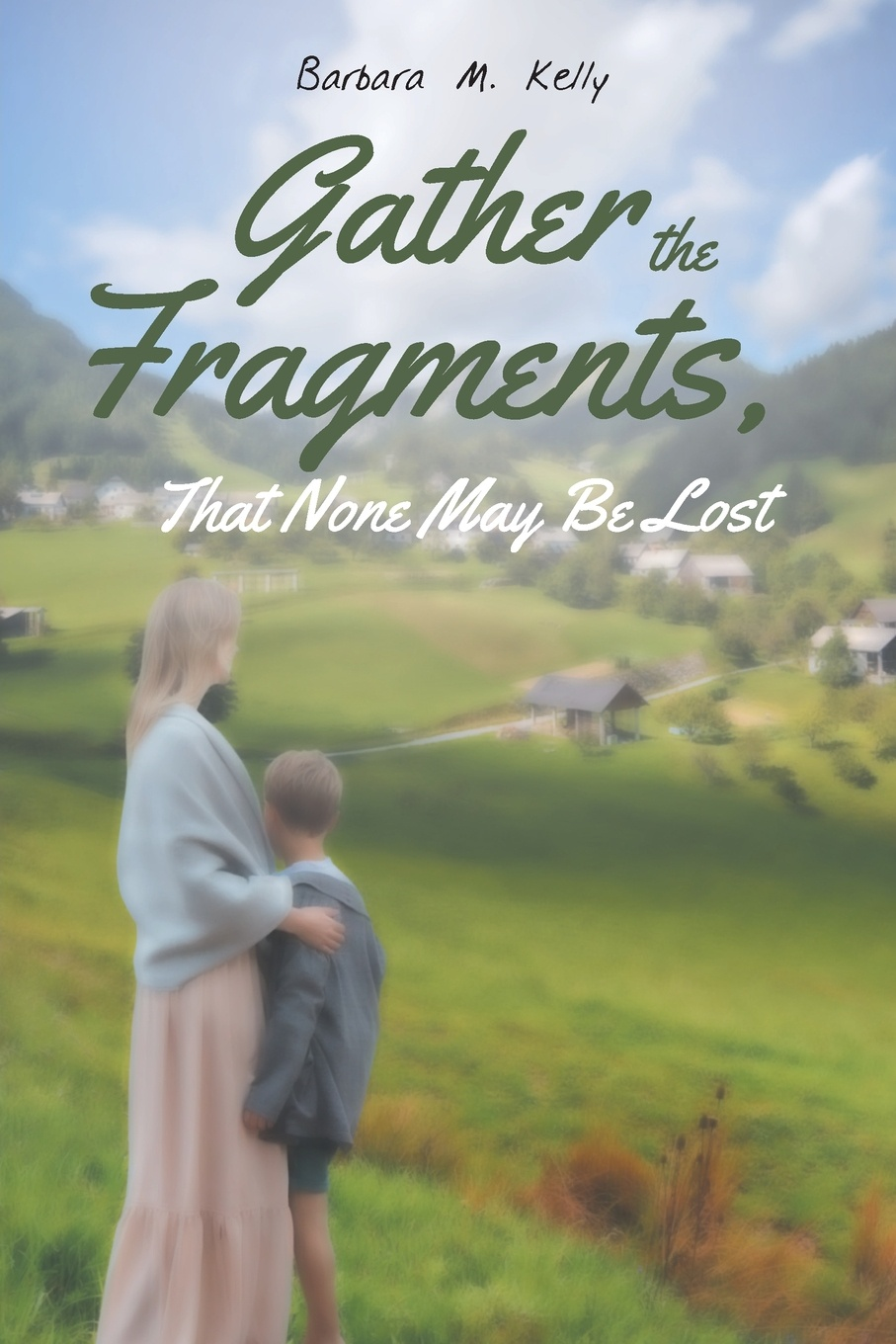 Barbara M. Kelly Gather the Fragments. That None May Be Lost paula lytle lifeline to young mothers