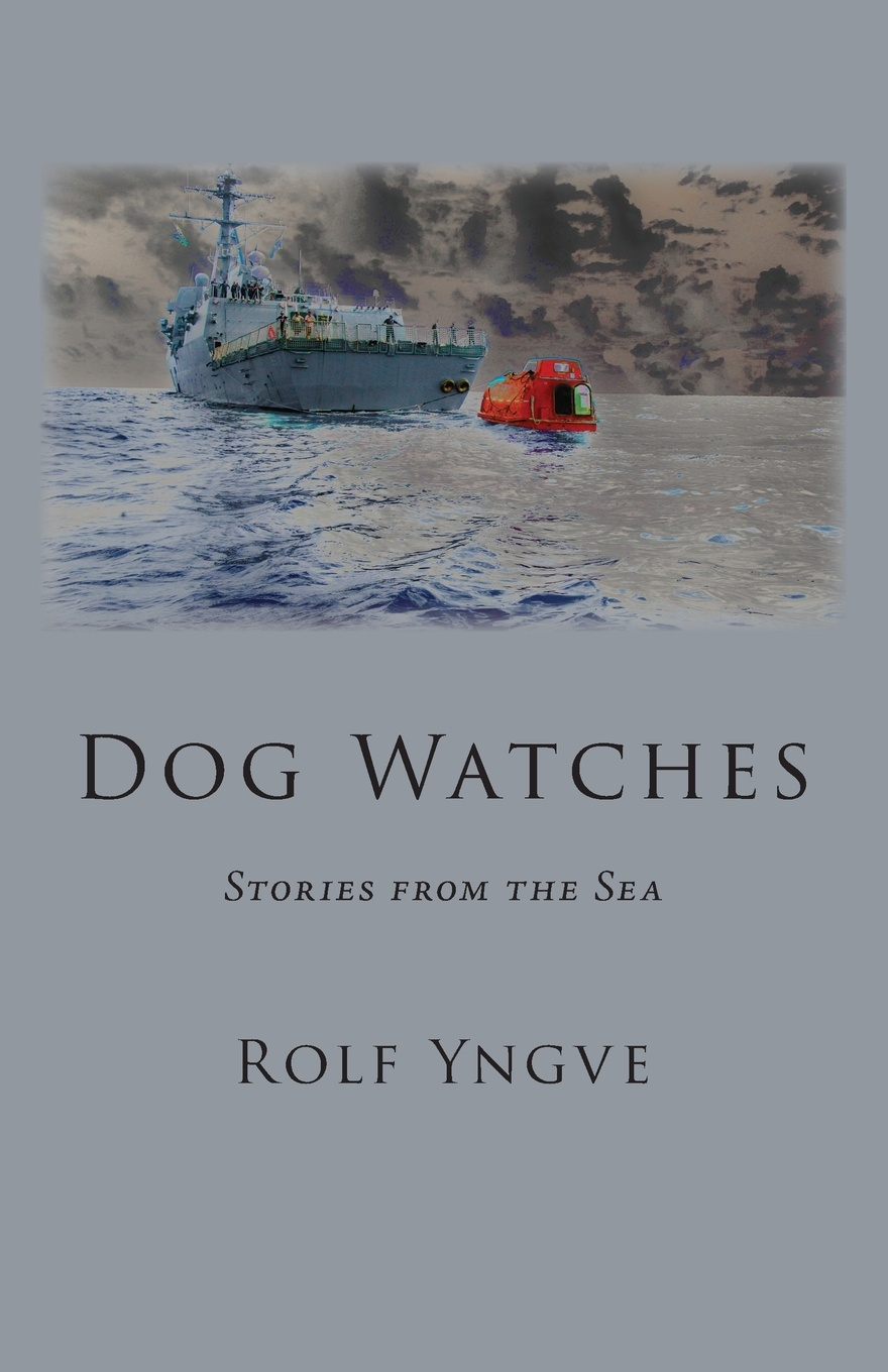 Фото - Rolf Yngve Dog Watches. Stories from the Sea david woodard the narrative of captain david woodard and four seamen who lost their ship while in a boat at sea and surrendered themselves up to the malays in the sufferings and their escape from the