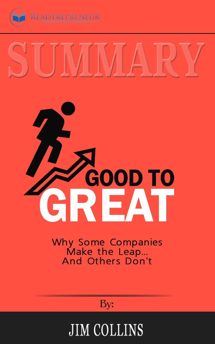 Readtrepreneur Publishing Summary of Good to Great Why Some Companies Make the LeapAnd Others Don't by Jim Collins