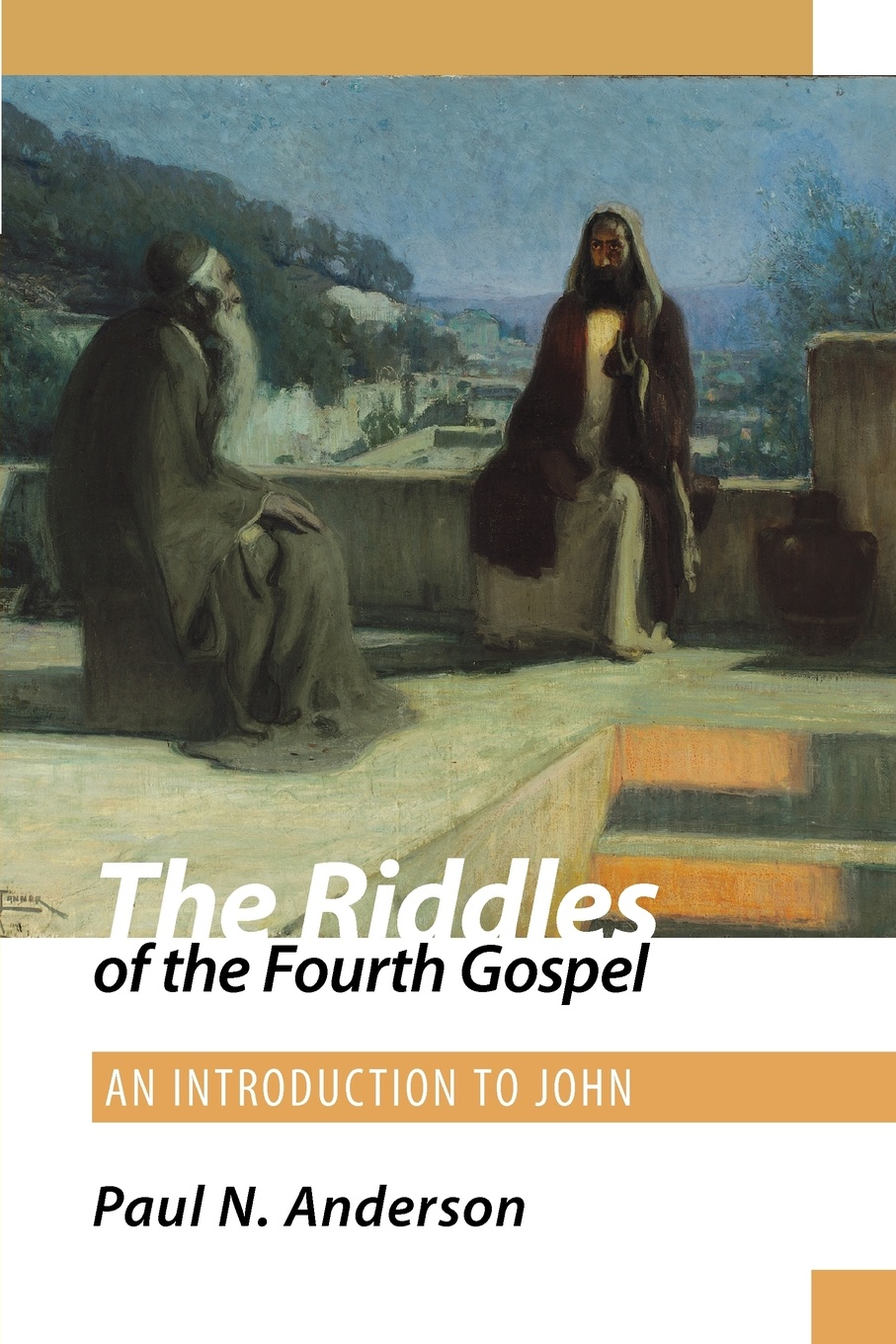 Paul N. Anderson The Riddles of the Fourth Gospel. An Introduction to John