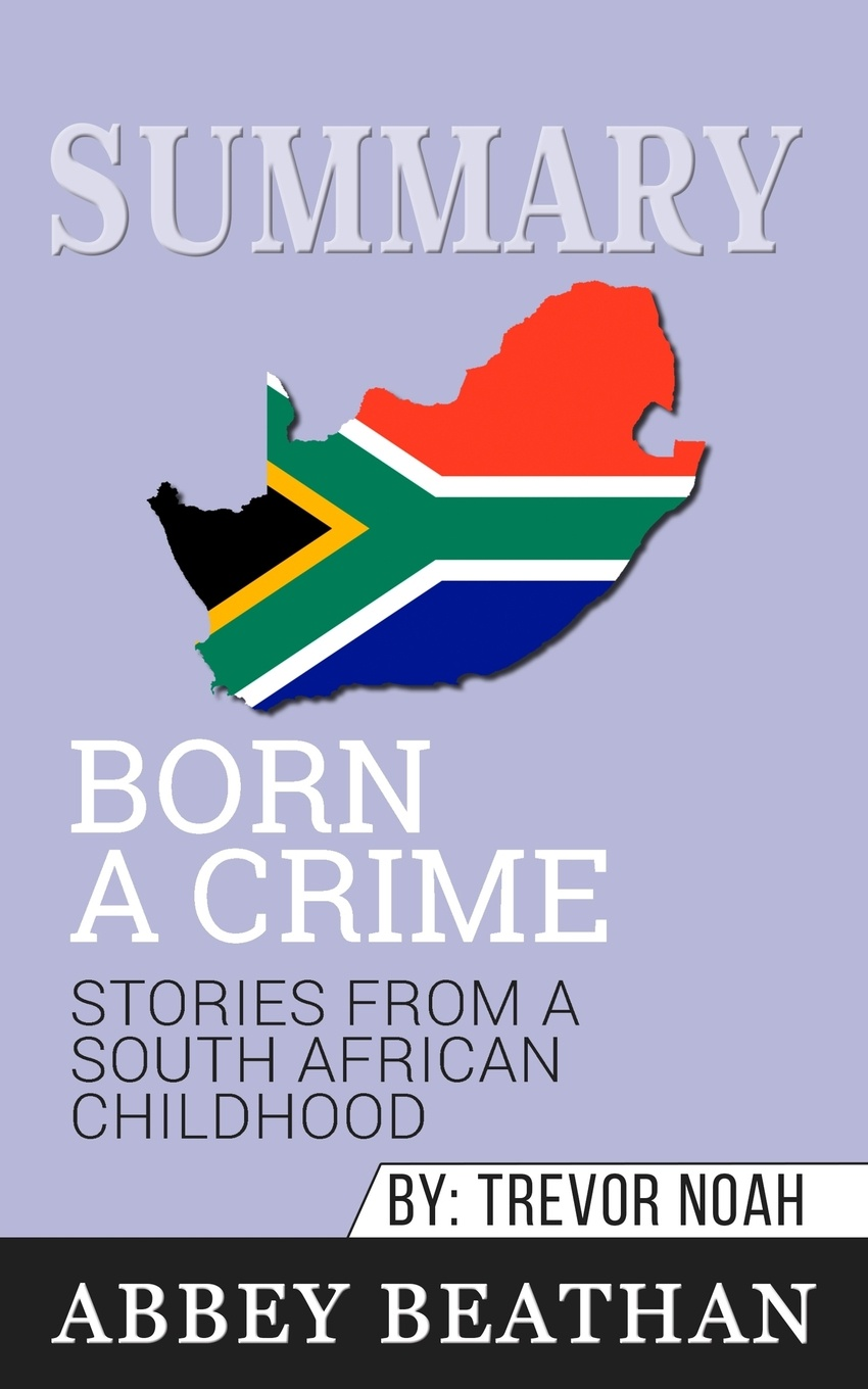 цены на Abbey Beathan Summary of Born a Crime. Stories from a South African Childhood by Trevor Noah