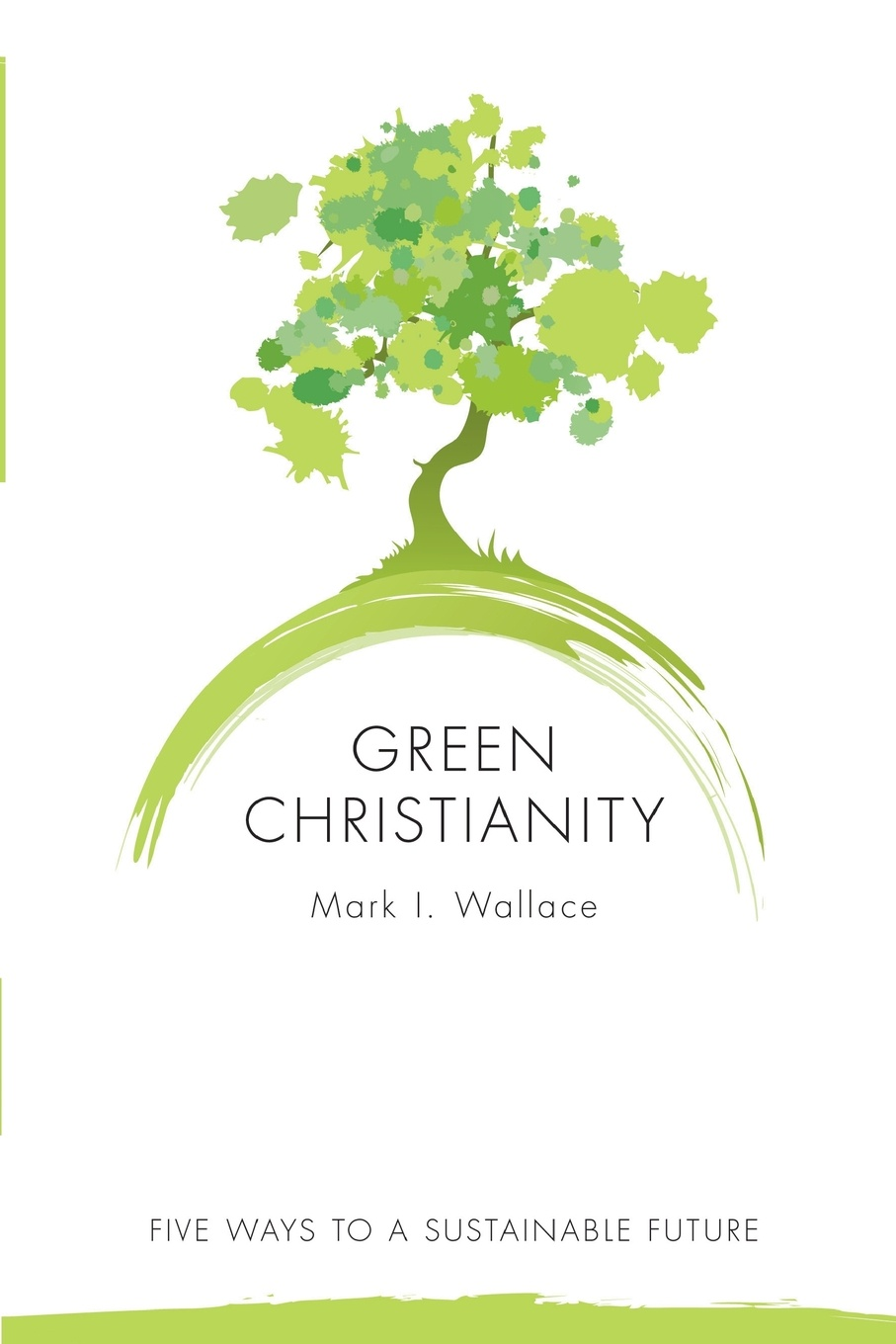 Mark Wallace Green Christianity. Five Ways to a Sustainable Future цена