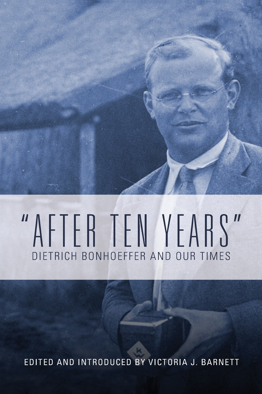 Victoria J Barnett After Ten Years. Dietrich Bonhoeffer and Our Times