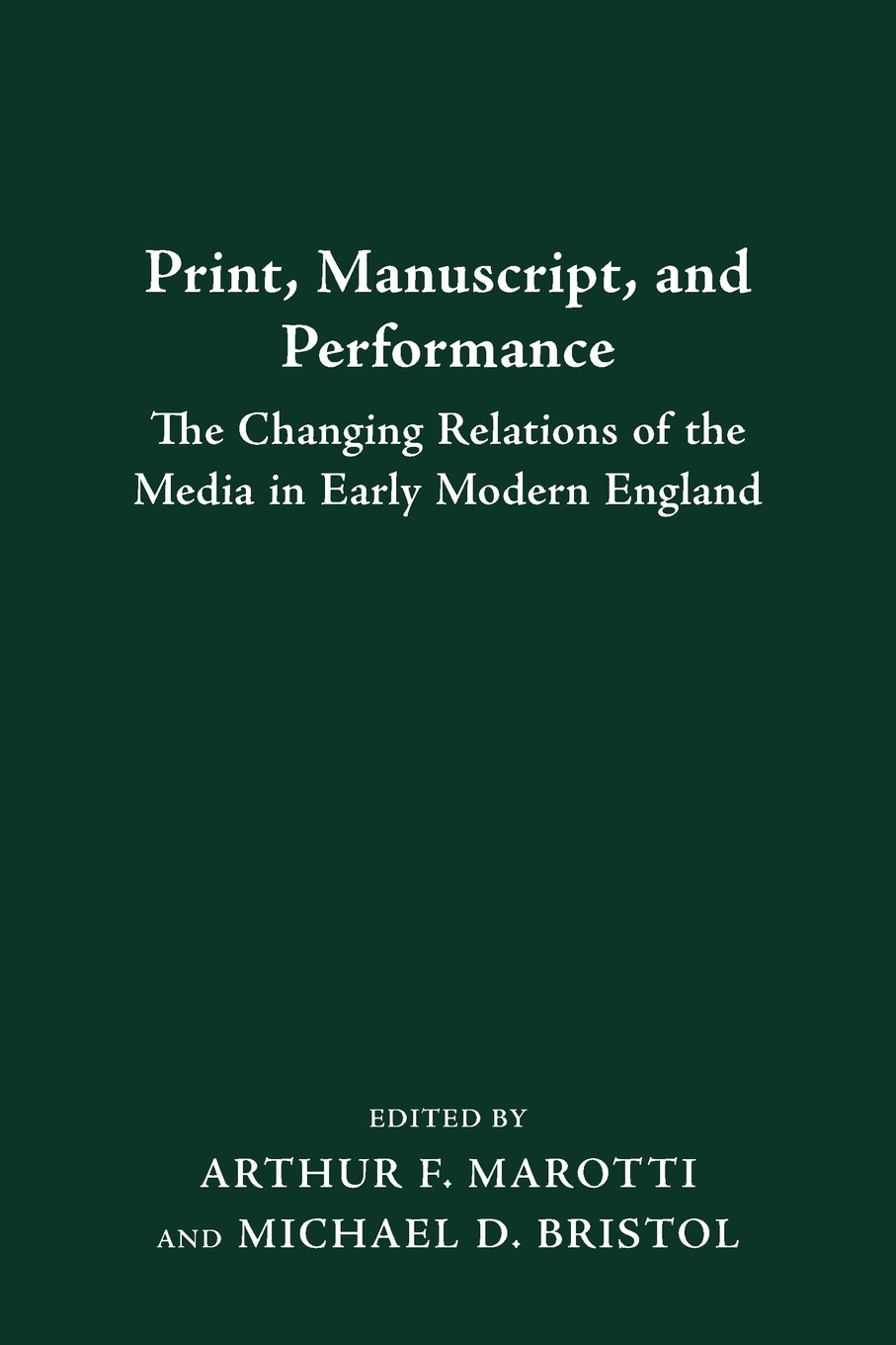 ARTHUR F. MAROTTI PRINT MANUSCRIPT PERFORMANCE. THE CHANGING RELATIONS OF THE MEDIA IN EARLY MODERN ENGLAND matthew j smith performance and religion in early modern england stage cathedral wagon street
