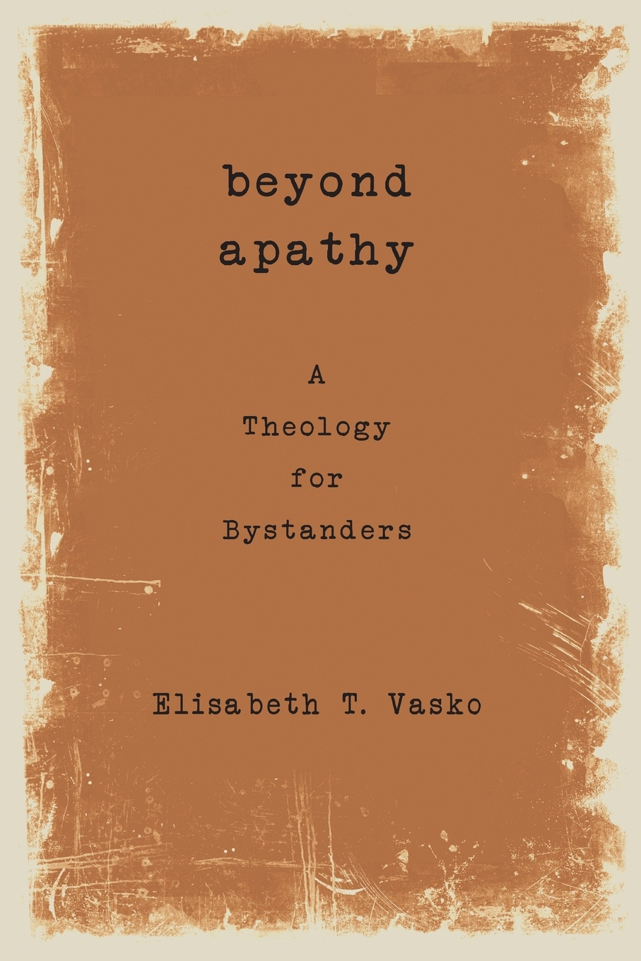 Фото - Elisabeth T Vasko Beyond Apathy. A Theology for Bystanders leiry cornejo chavez structural sexual violence in the peruvian military