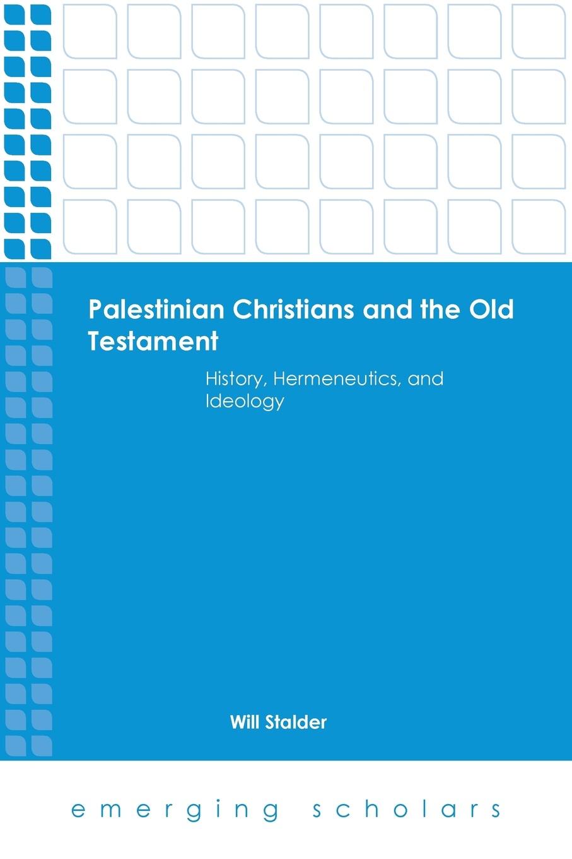 цены на Will Stalder Palestinian Christians and the Old Testament History, Hermeneutics, and Ideology  в интернет-магазинах