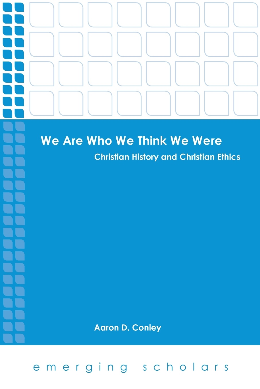 Фото - Aaron D. Conley We Are Who We Think We Were. Christian History and Christian Ethics we
