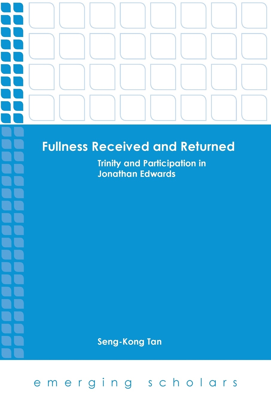 Seng-Kong Tan Fullness Received and Returned. Trinity and Participation in Jonathan Edwards jonathan edwards a preservative against socinianism