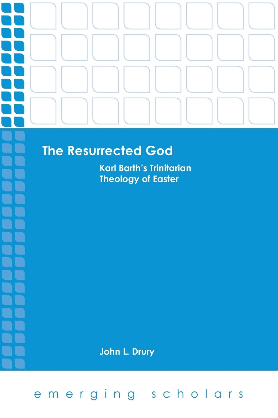 John L. Drury The Resurrected God. Karl Barth's Trinitarian Theology of Easter john macquarrie the faith of the people of god a lay theology