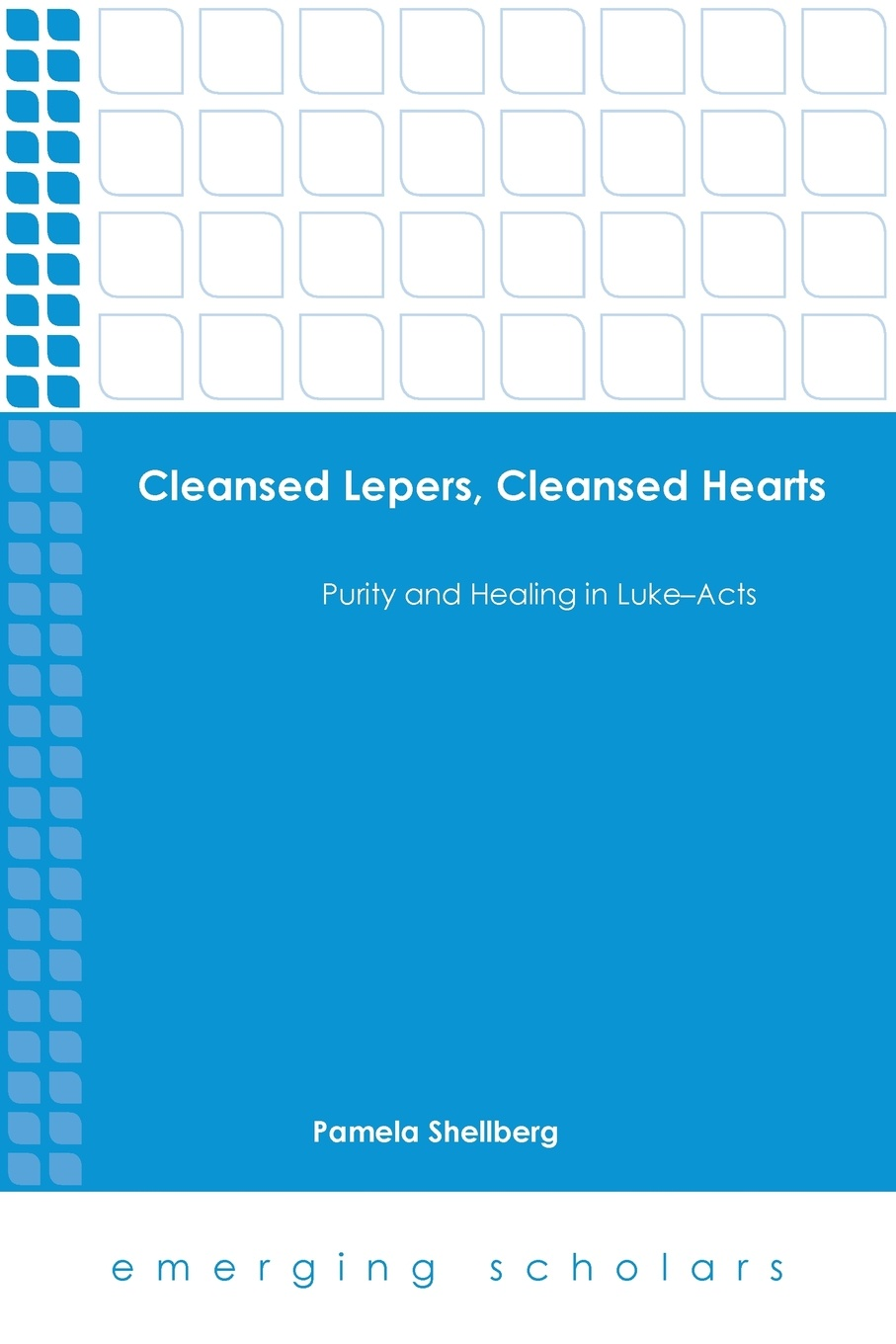 Pamela Shellberg Cleansed Lepers, Cleansed Hearts. Purity and Healing in Luke-Acts kristina gockenbach hearts tick and hearts tock