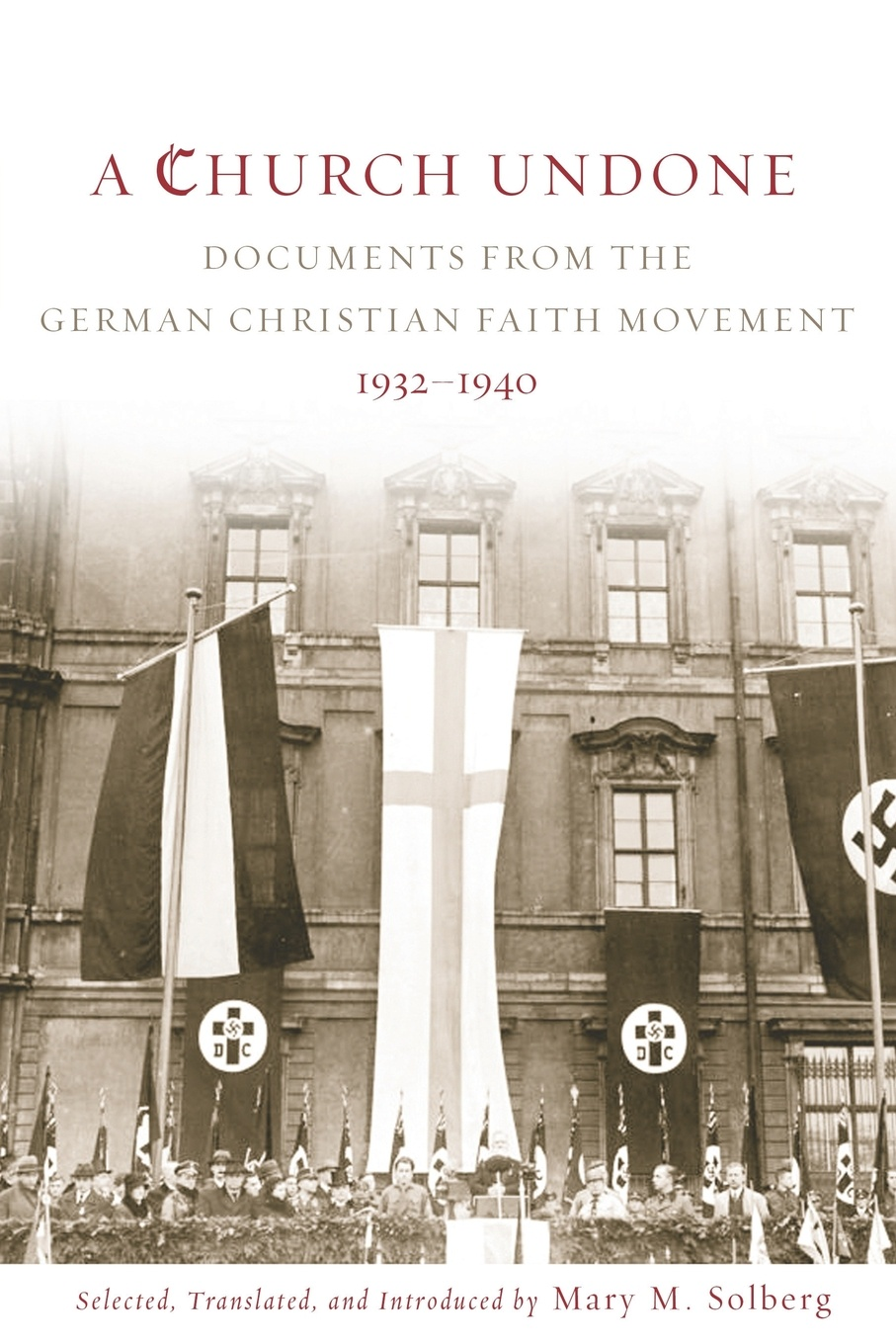 Church Undone. Documents from the German Christian Faith Movement, 1932-1940 stephanie tyler coming undone