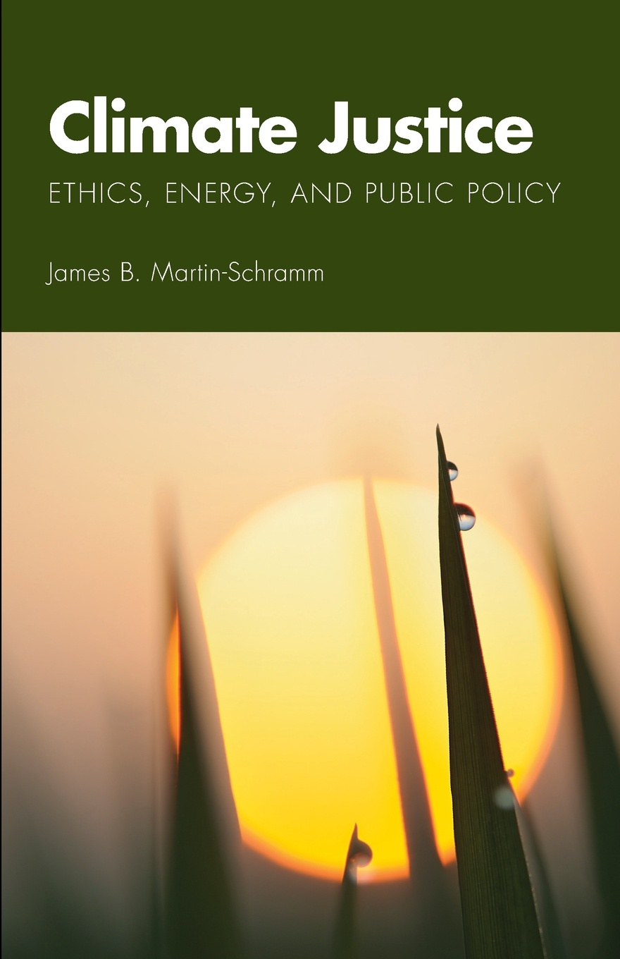 James B. Martin-Schramm Climate Justice. Ethics, Energy, and Public Policy martin parry climate adaptation futures