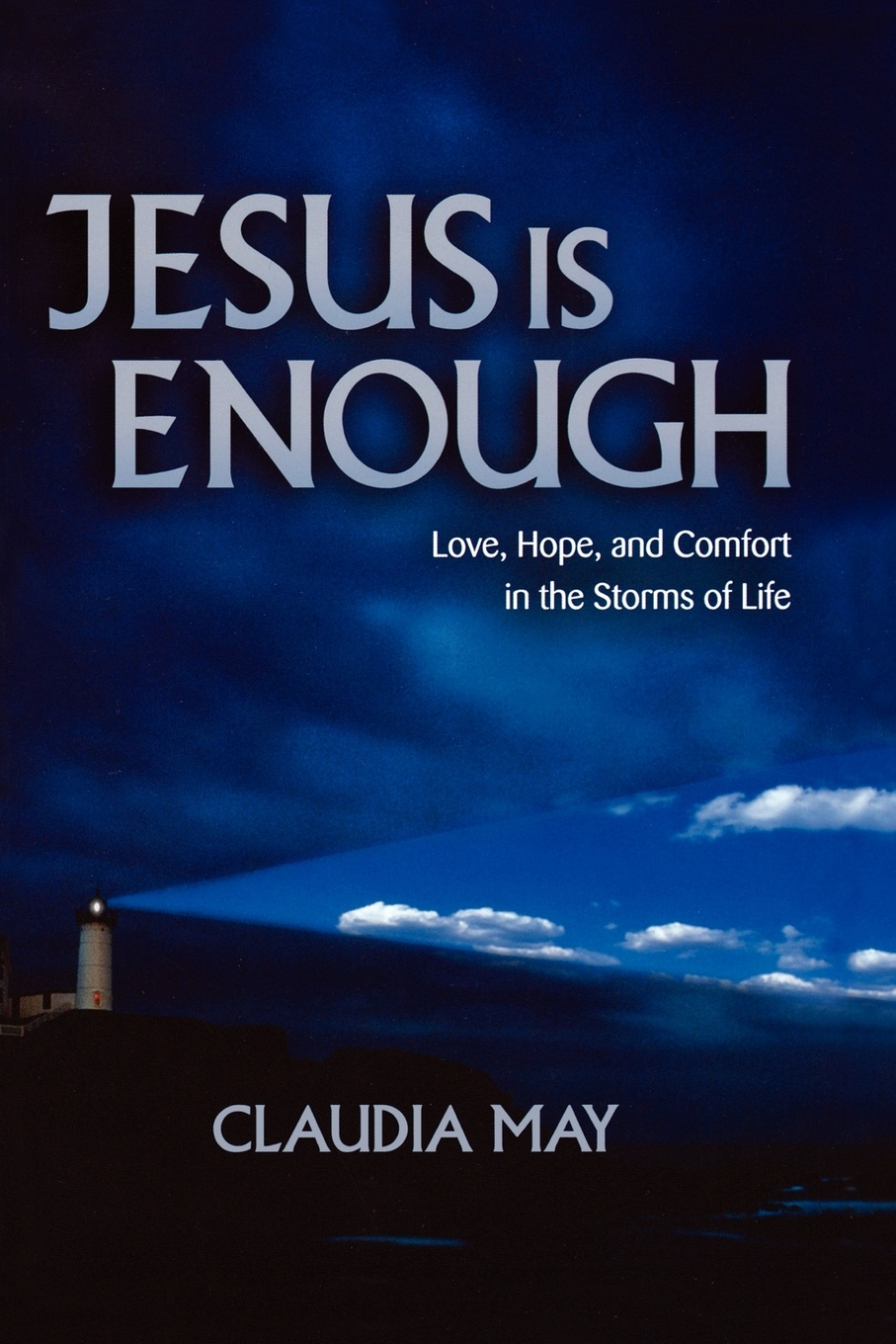 Jesus Is Enough. Love, Hope, and Comfort in the Storms of Life