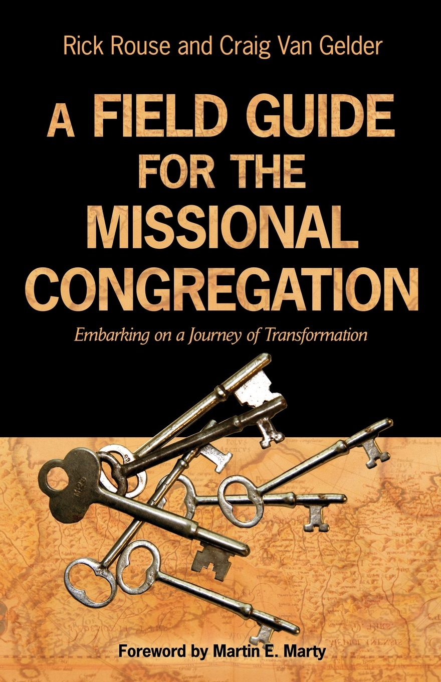 Rick Rouse, Craig Van Gelder A Field Guide for the Missional Congregation. Embarking on a Journey of Transformation soul of a christian university a field guide for educators