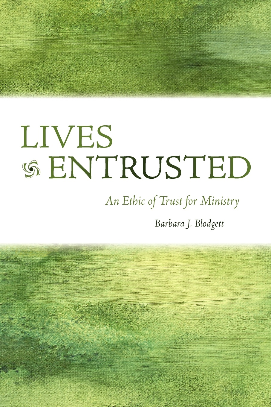 Barbara J. Blodgett Lives Entrusted. An Ethic of Trust for Ministry