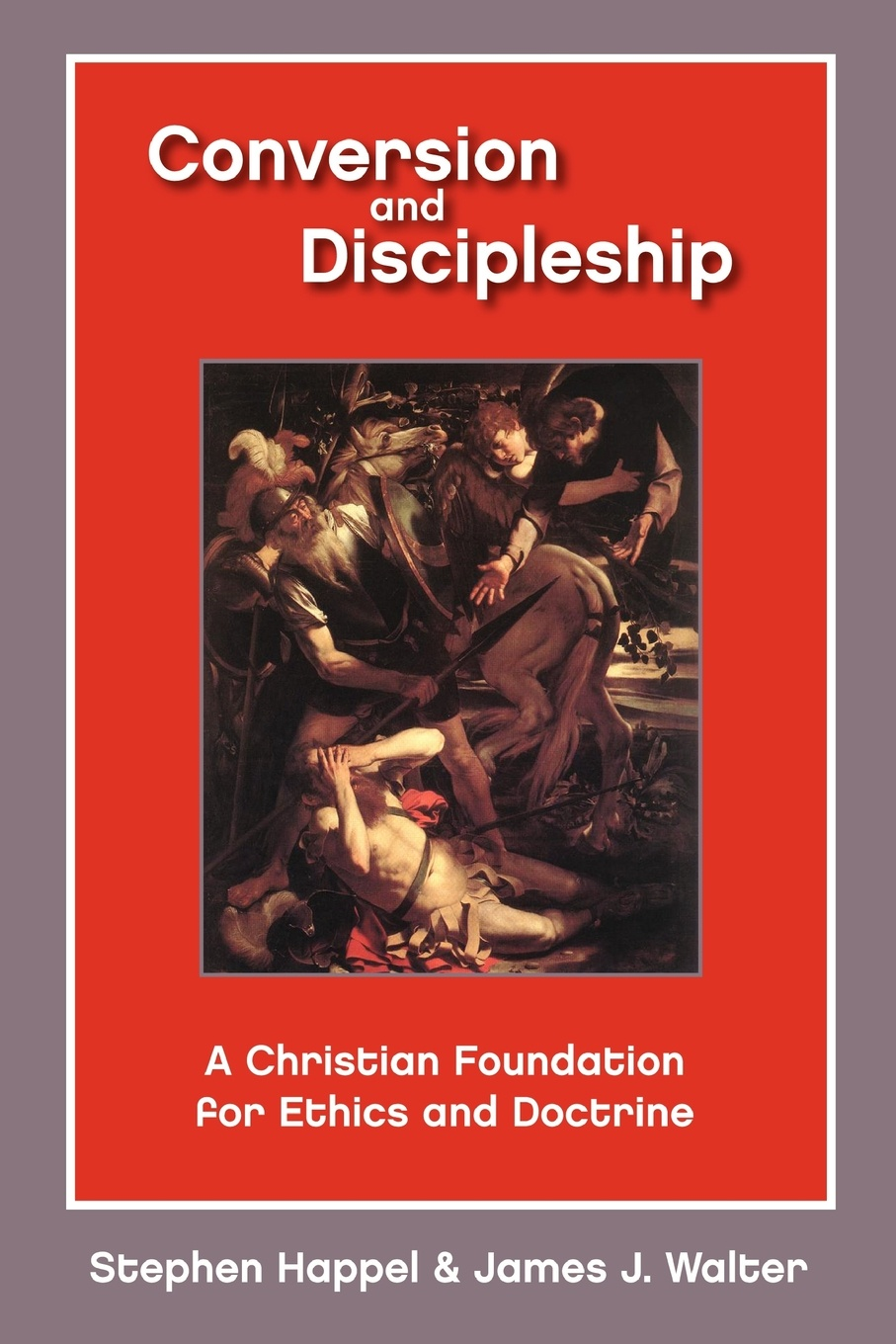 Stephen Professor Happel, James J. Walter Conversion and Discipleship. A Christian Foundation for Ethics and Doctrine eric j lott discipleship and dialogue