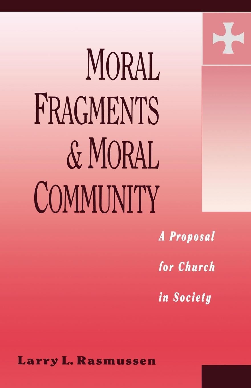 Larry L. Rasmussen Moral Fragments & Moral Community цены онлайн