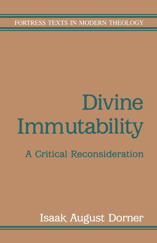 Isaak August Dorner, Claude Welch, Robert R. Williams Divine Immutability