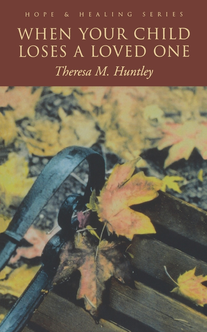 Theresa Huntley When Your Child Loses a Loved seven steps for handling grief