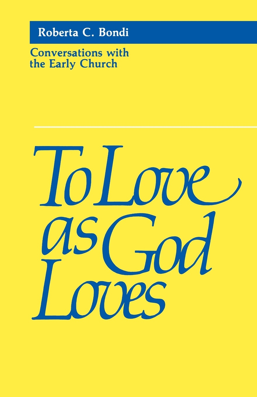 Roberta C. Bondi To Love as God Loves learning to live the love we promise