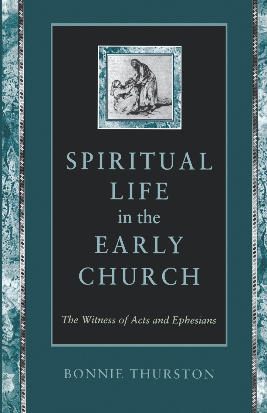 Bonnie B. Thurston Spiritual Life in Early Church bonnie b thurston women in the new testament questions and commentary