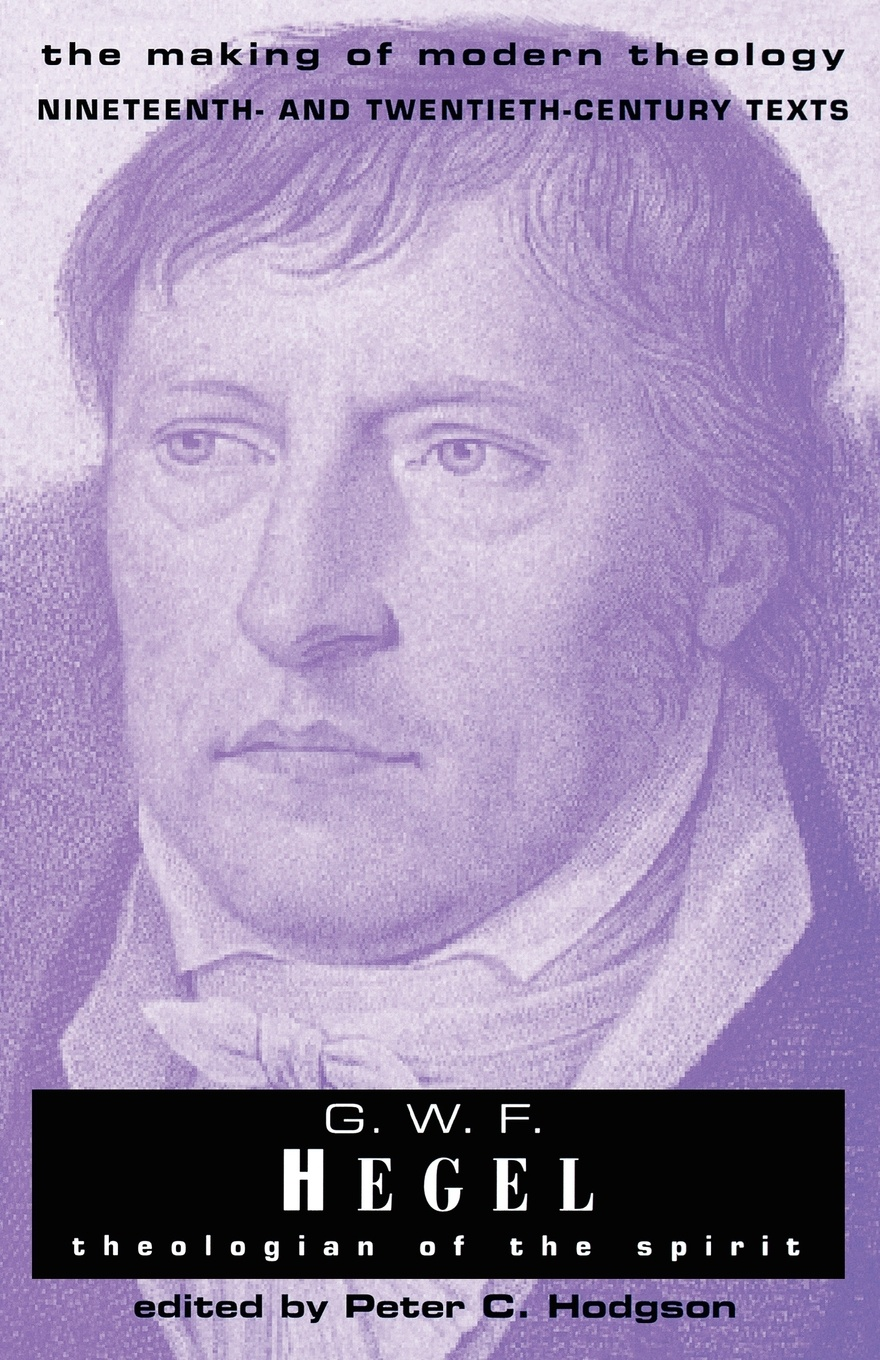 Georg Wilhelm Friedrich Hegel G.W. F. Hegel. Theologian of the Spirit hegel the end of history and the future