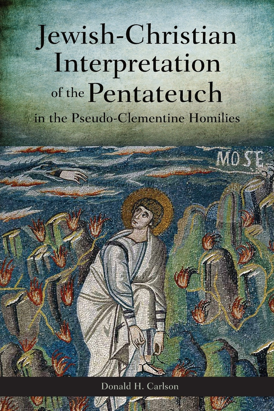 Donald H. Carlson Jewish-Christian Interpretation of the Pentateuch. In the Pseudo-Clementine Homilies
