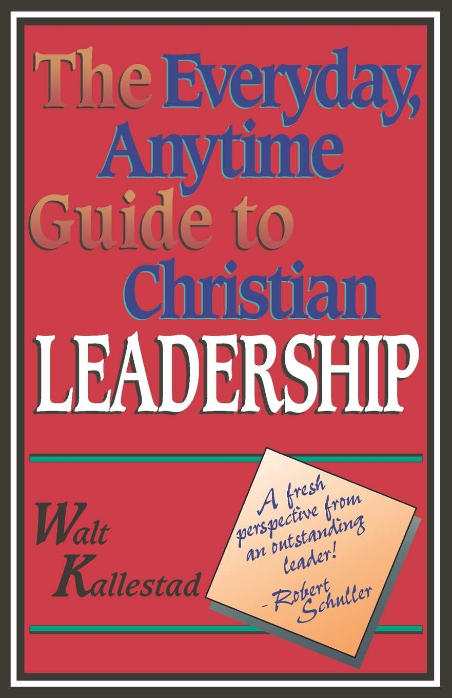 Walt Kallestad The Everyday, Anytime Guide to Christian Leadership michelle collay everyday teacher leadership taking action where you are