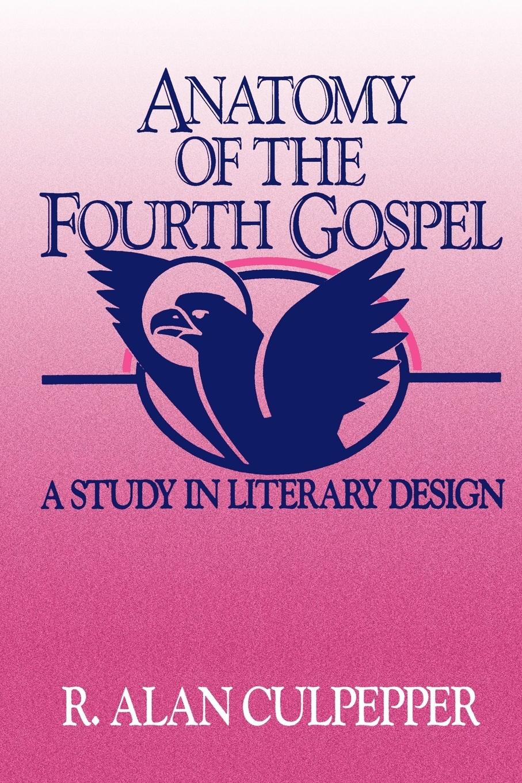 R. Alan Culpepper Anatomy of the Fourth Gospel anatomy of restlessness