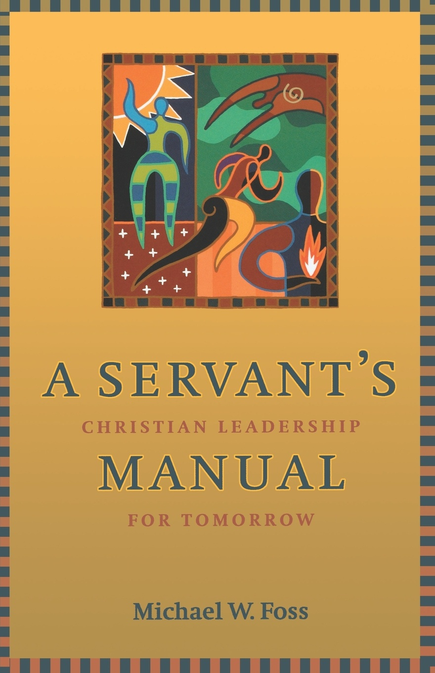Michael W. Foss A Servant's Manual b bahramian transition to a new world order what we leave behind for the next generation