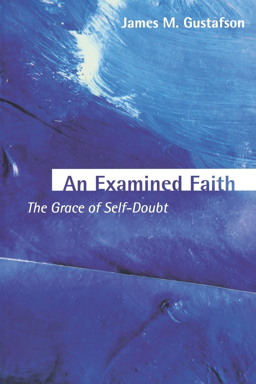 James M. Gustafson An Examined Faith