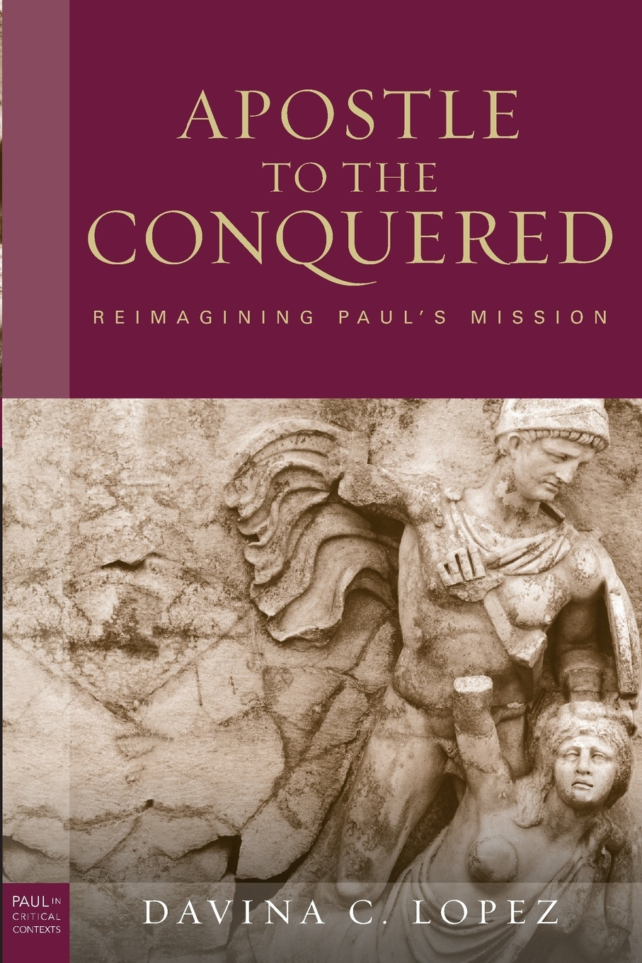 Davina C. Lopez Apostle to the Conquered. Reimagining Paul's Mission reimagining the norm