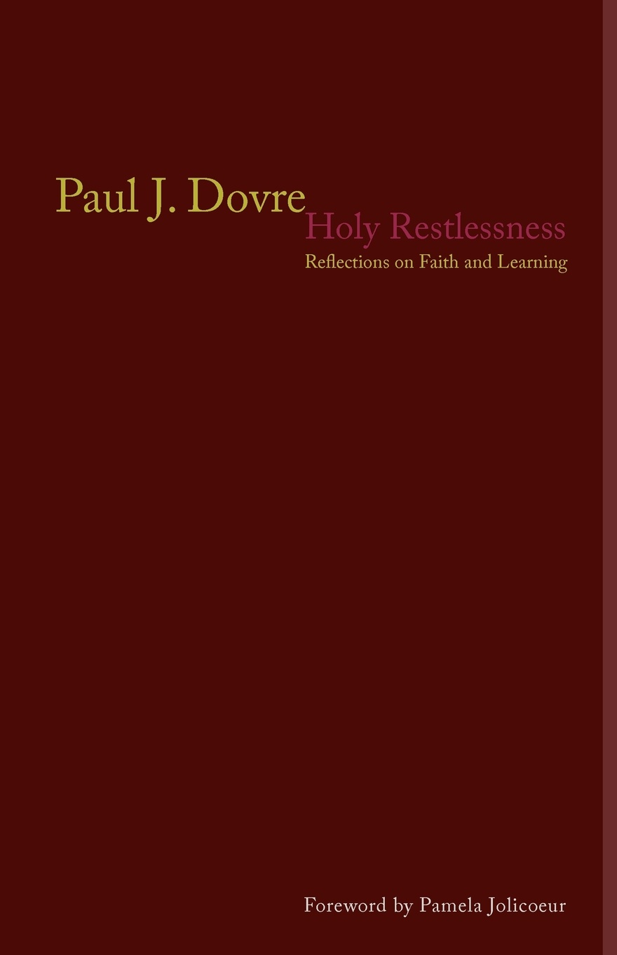 Paul J. Dovre Holy Restlessness. Reflections on Faith and Learning anatomy of restlessness