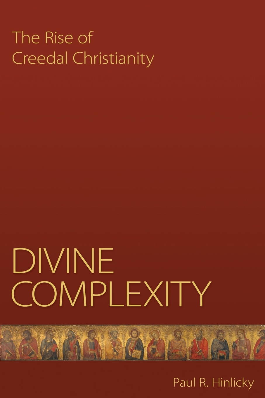 Paul R. Hinlicky Divine Complexity. The Rise of Creedal Christianity the rise of network christianity